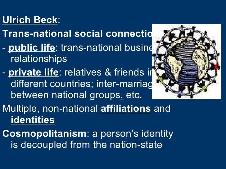 <ul><li>Ulrich Beck : </li></ul><ul><li>Trans-national social connections </li></ul><ul><li>-  public life : trans-nationa...
