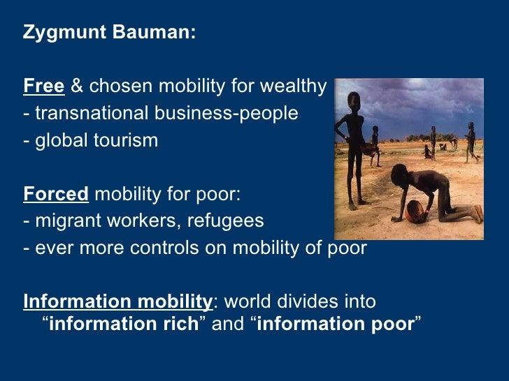 <ul><li>Zygmunt Bauman: </li></ul><ul><li>Free  & chosen mobility for wealthy </li></ul><ul><li>- transnational business-p...