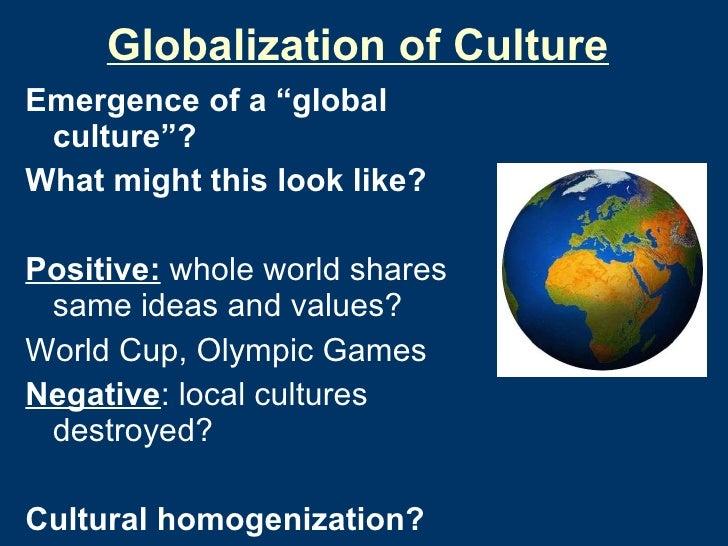 "Globalization of Culture <ul><li>Emergence of a ""global culture""? </li></ul><ul><li>What might this look like? </li></ul><..."