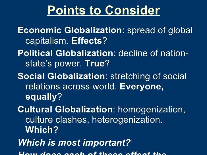 Points to Consider <ul><li>Economic Globalization : spread of global capitalism.  Effects ? </li></ul><ul><li>Political Gl...