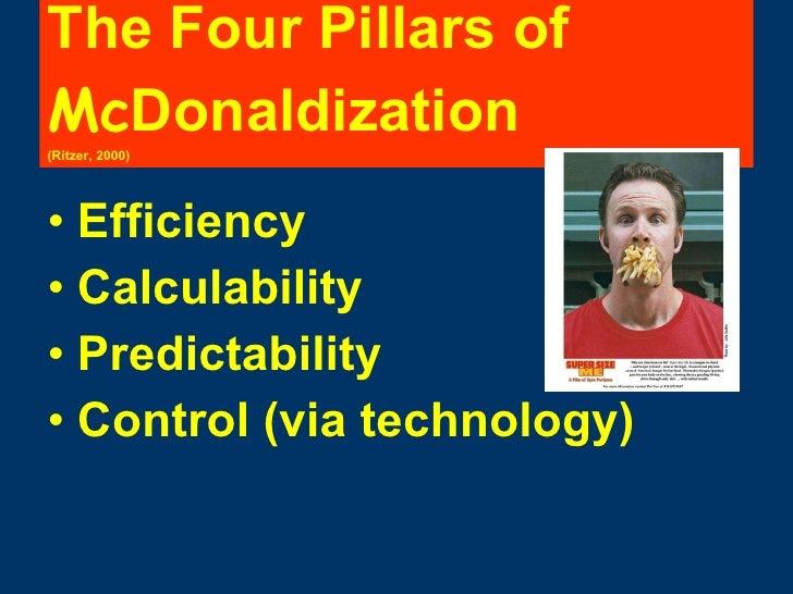 The Four Pillars of  Mc Donaldization   (Ritzer, 2000) <ul><li>Efficiency </li></ul><ul><li>Calculability </li></ul><ul><l...