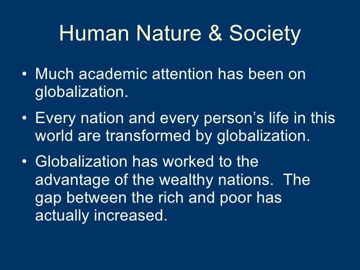 Human Nature & Society <ul><li>Much academic attention has been on globalization. </li></ul><ul><li>Every nation and every...
