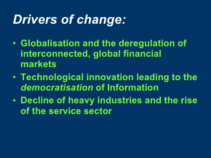 Drivers of change: <ul><li>Globalisation and the deregulation of interconnected, global financial markets </li></ul><ul><l...