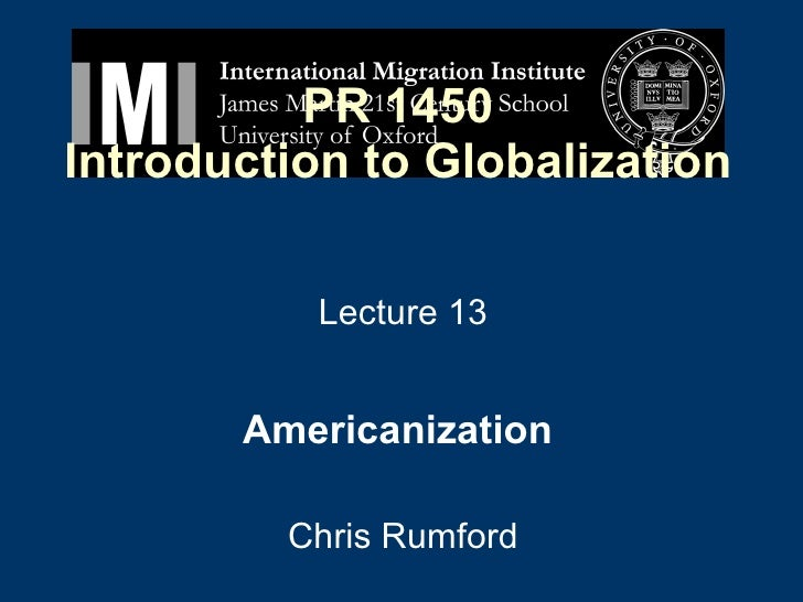 PR 1450 Introduction to Globalization Lecture 13 Americanization   Chris Rumford