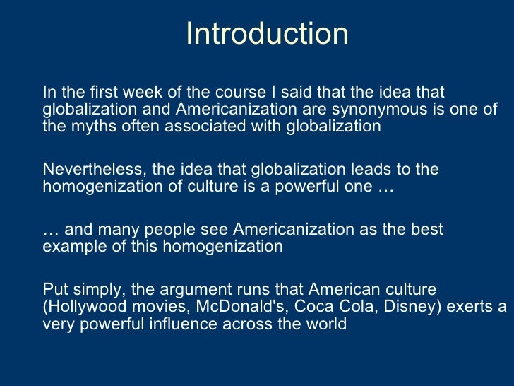 Introduction <ul><li>In the first week of the course I said that the idea that globalization and Americanization are synon...