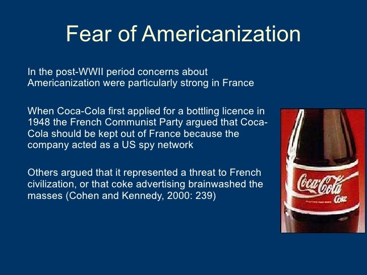 Fear of Americanization <ul><li>In the post-WWII period concerns about Americanization were particularly strong in France ...