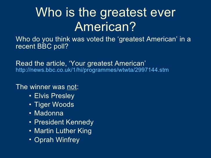 Who is the greatest ever American? <ul><li>Who do you think was voted the 'greatest American' in a recent BBC poll? </li><...
