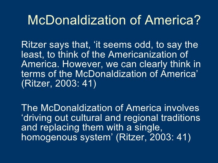 McDonaldization of America? <ul><li>Ritzer says that, 'it seems odd, to say the least, to think of the Americanization of ...