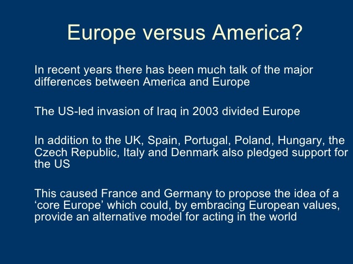 Europe versus America? <ul><li>In recent years there has been much talk of the major differences between America and Europ...