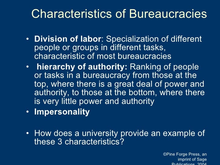 Characteristics of Bureaucracies <ul><li>Division of labor :  Specialization of different people or groups in different ta...