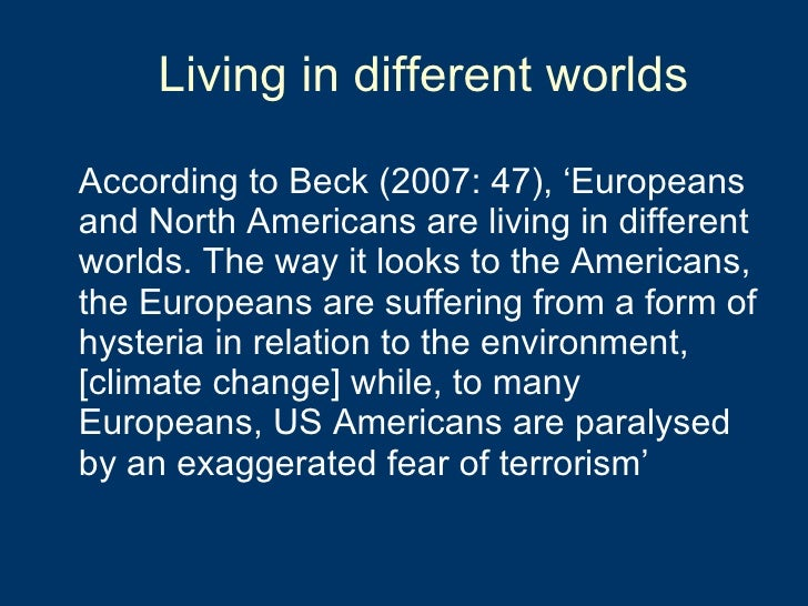 Living in different worlds <ul><li>According to Beck (2007: 47), 'Europeans and North Americans are living in different wo...