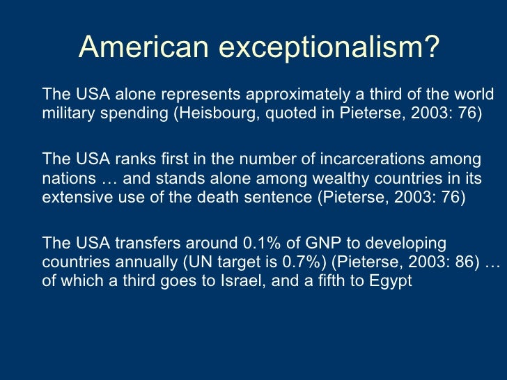 American exceptionalism? <ul><li>The USA alone represents approximately a third of the world military spending (Heisbourg,...