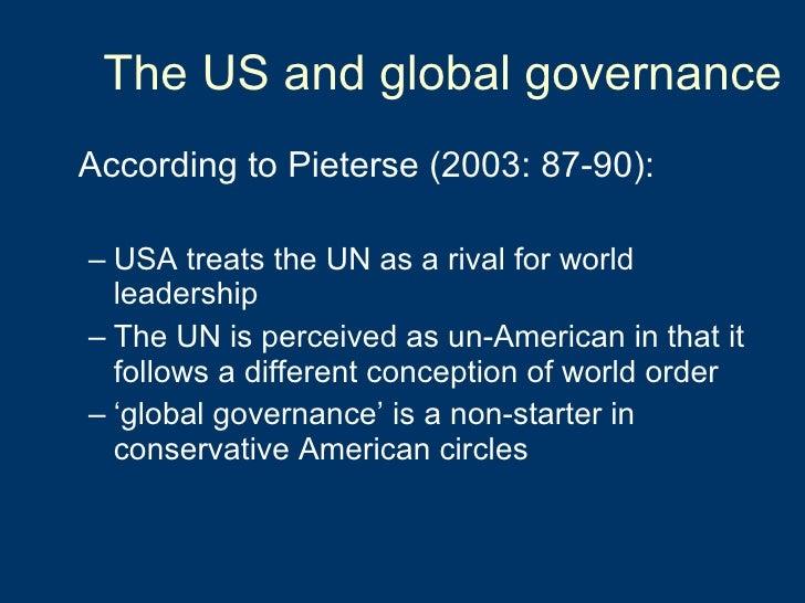 The US and global governance <ul><li>According to Pieterse (2003: 87-90): </li></ul><ul><ul><li>USA treats the UN as a riv...