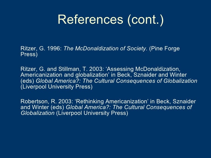 <ul><li>Ritzer, G. 1996:  The McDonaldization of Society.  (Pine Forge Press) </li></ul><ul><li>Ritzer, G. and Stillman, T...