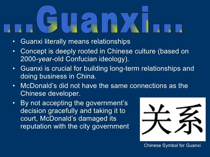 <ul><li>Guanxi literally means relationships </li></ul><ul><li>Concept is deeply rooted in Chinese culture (based on 2000-...