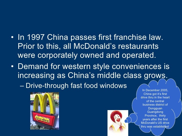 <ul><li>In 1997 China passes first franchise law.  Prior to this, all McDonald's restaurants were corporately owned and op...