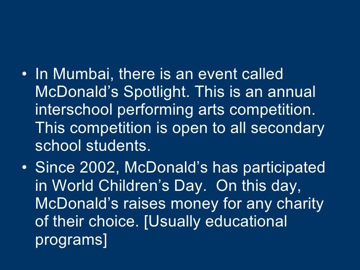 <ul><li>In Mumbai, there is an event called McDonald's Spotlight. This is an annual interschool performing arts competitio...