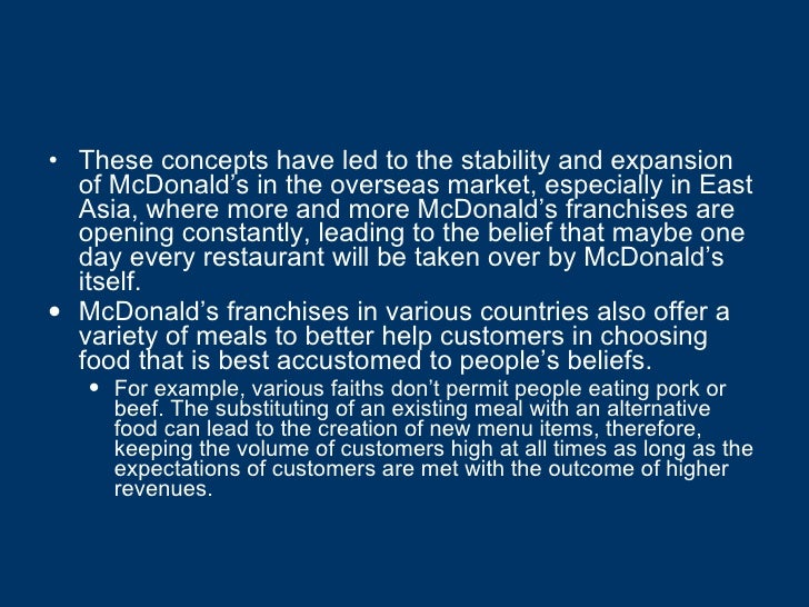 <ul><li>These concepts have led to the stability and expansion of McDonald's in the overseas market, especially in East As...