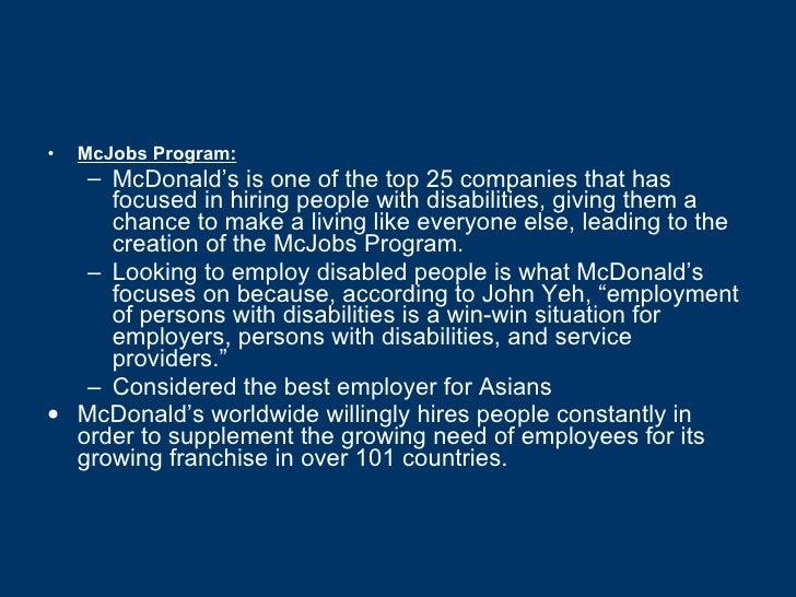 <ul><li>McJobs Program: </li></ul><ul><ul><li>McDonald's is one of the top 25 companies that has focused in hiring people ...