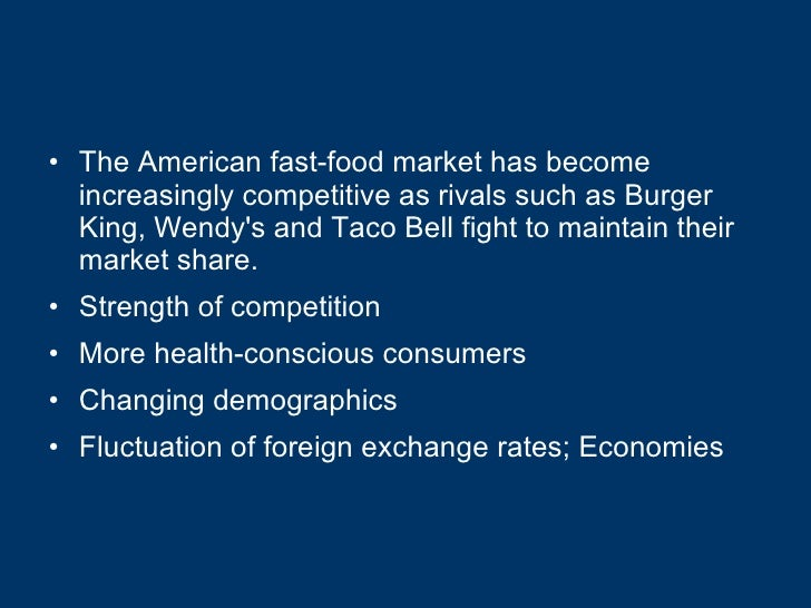 <ul><li>The American fast-food market has become increasingly competitive as rivals such as Burger King, Wendy's and Taco ...