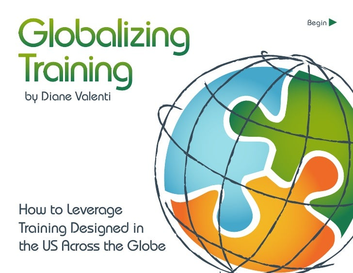 Begin     by Diane Valenti     How to Leverage Training Designed in the US Across the Globe