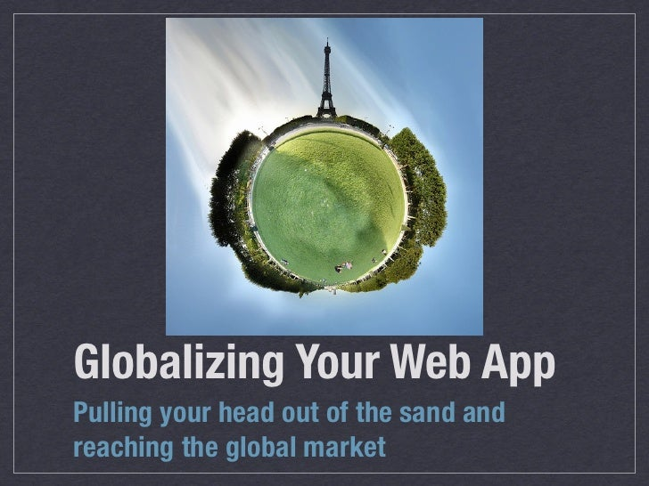 Globalizing Your Web AppPulling your head out of the sand andreaching the global market