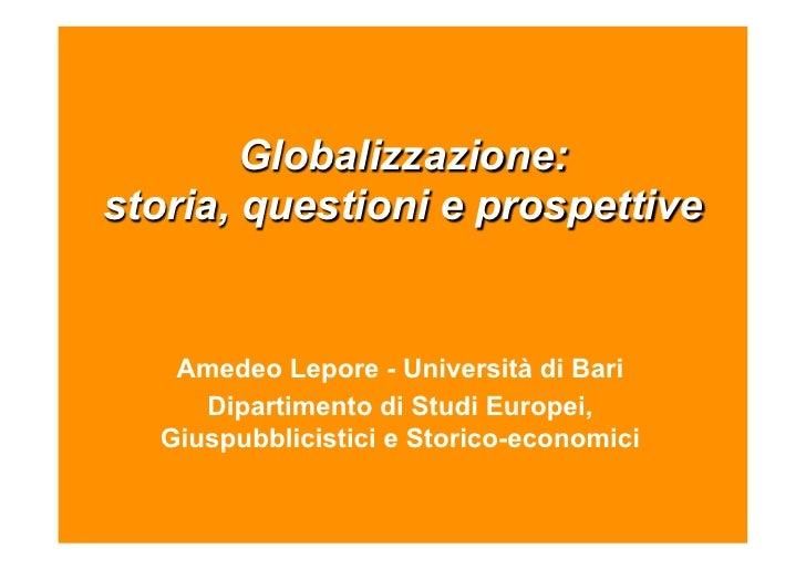 Globalizzazione:storia, questioni e prospettive   Amedeo Lepore - Università di Bari     Dipartimento di Studi Europei,  G...