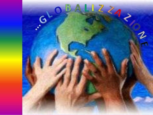  Che cos'è la globalizzazione? La globalizzazione negli anni Pro e contro della globalizzazione Dati statistici Nuove...