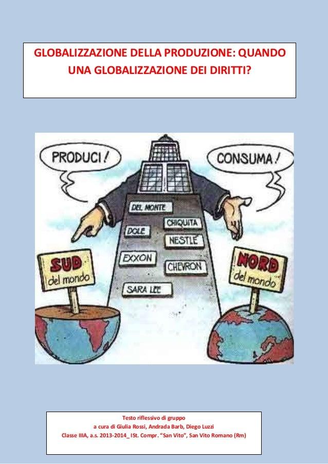 GLOBALIZZAZIONE DELLA PRODUZIONE: QUANDO UNA GLOBALIZZAZIONE DEI DIRITTI? Testo riflessivo di gruppo a cura di Giulia Ross...