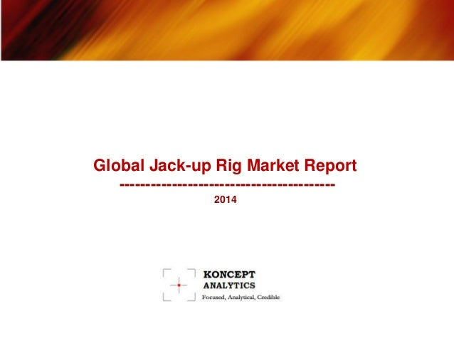 Global Jack-up Rig Market Report ----------------------------------------- 2014