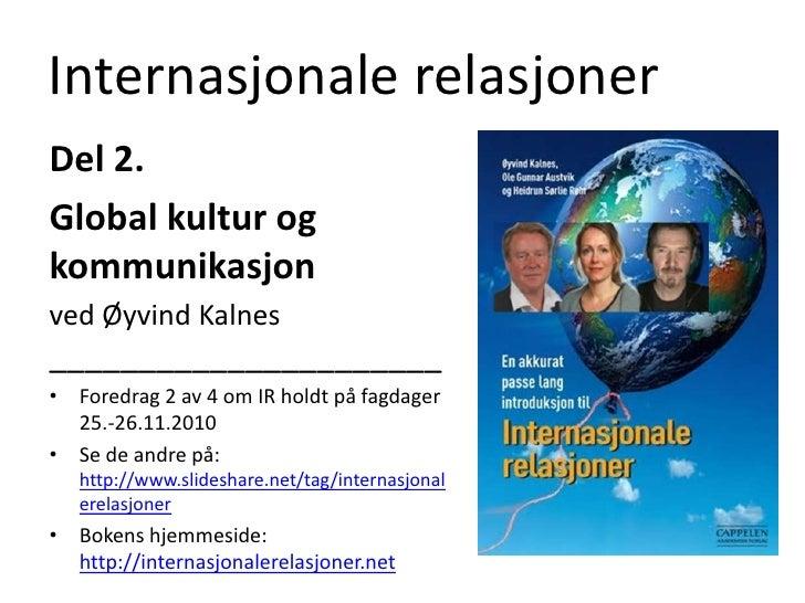 Internasjonale relasjoner<br />Del 2. <br />Global kultur og kommunikasjon<br />ved Øyvind Kalnes ______________________<b...