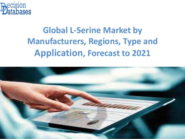 Global L-Serine Market by Manufacturers, Regions, Type and Application, Forecast to 2021