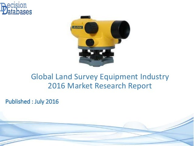 Published : July 2016 Global Land Survey Equipment Industry 2016 Market Research Report