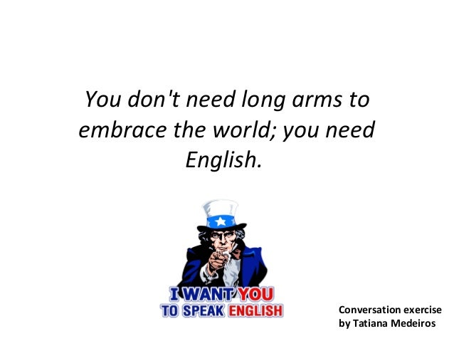 You don't need long arms to embrace the world; you need English. Conversation exercise by Tatiana Medeiros