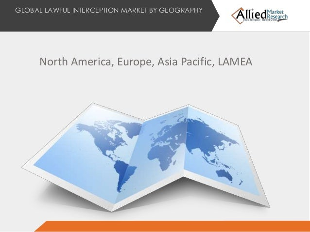 global lawful interception market Global lawful interception market is forecast to reach $21 billion by 2020, growing at a cagr of 208% during the forecast period (2014 - 2020), according to a new report by published by allied market research increasing crime rate in the emerging economies such as china, india and african.