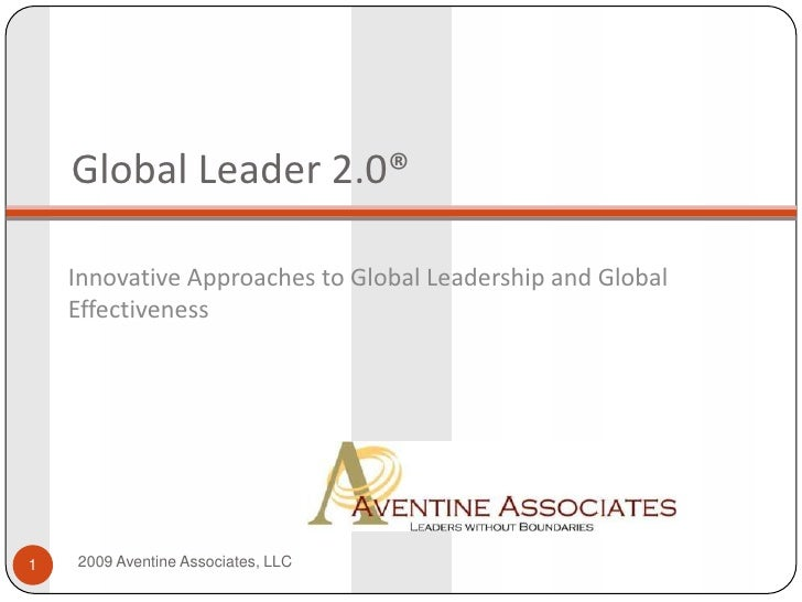 Global Leader 2.0®<br />Innovative Approaches to Global Leadership and Global Effectiveness<br />2009 Aventine Associates,...