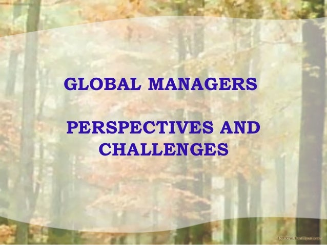 GLOBAL MANAGERSPERSPECTIVES ANDCHALLENGES