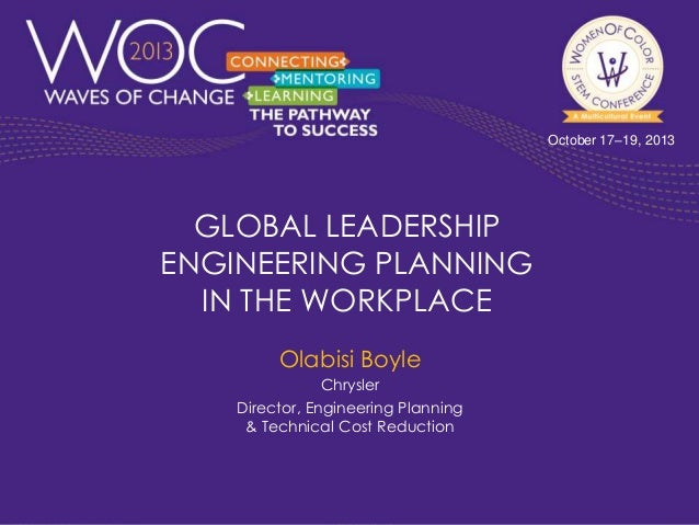 October 17–19, 2013  GLOBAL LEADERSHIP ENGINEERING PLANNING IN THE WORKPLACE Olabisi Boyle Chrysler Director, Engineering ...