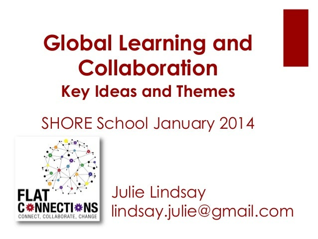 Global Learning and Collaboration Key Ideas and Themes SHORE School January 2014  Julie Lindsay lindsay.julie@gmail.com