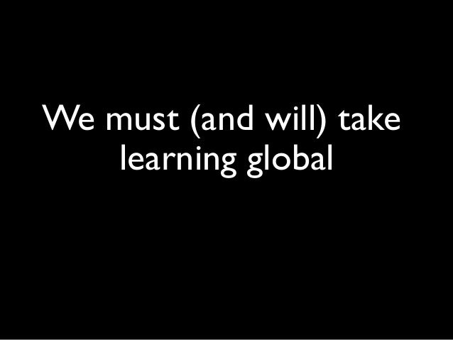 Why GO GLOBAL?   Learning about the world, with the world