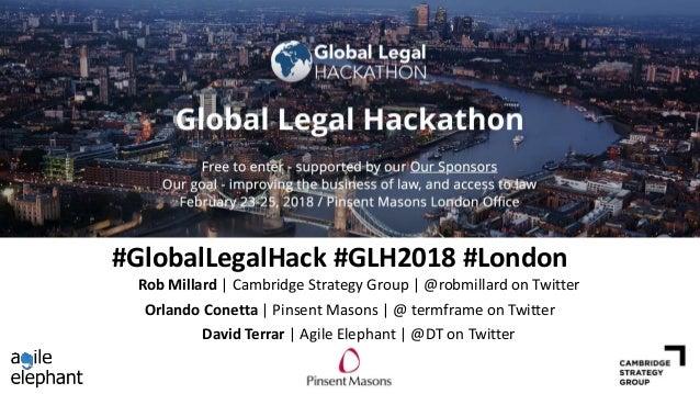 #GlobalLegalHack #GLH2018 #London Orlando Conetta | Pinsent Masons | @ termframe on Twitter David Terrar | Agile Elephant ...