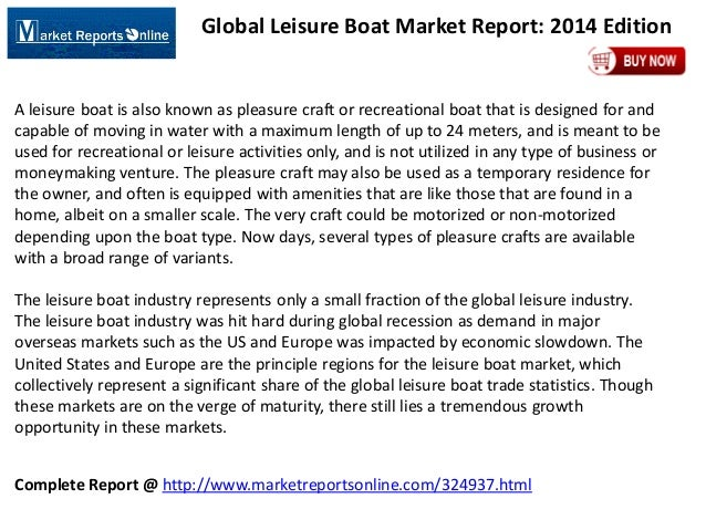 Complete Report @ http://www.marketreportsonline.com/324937.html Global Leisure Boat Market Report: 2014 Edition A leisure...
