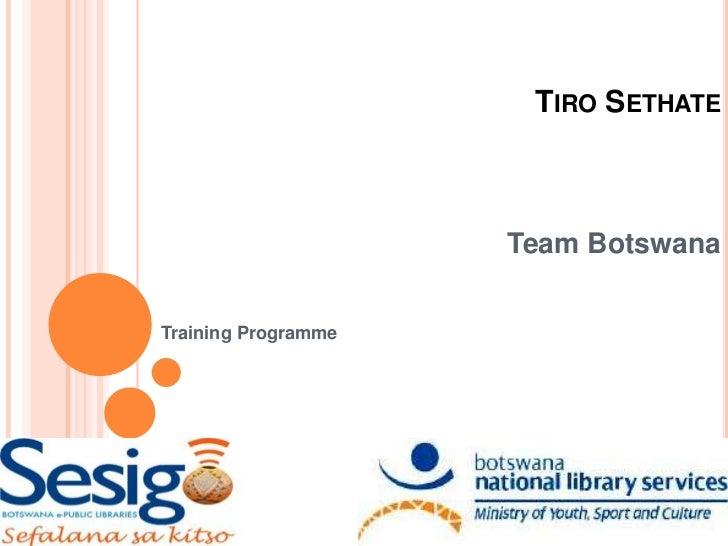 TIRO SETHATE                     Team BotswanaTraining Programme