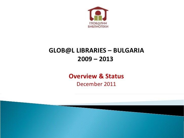 GLOB@L LIBRARIES – BULGARIA 2009 – 2013  Overview & Status December 2011