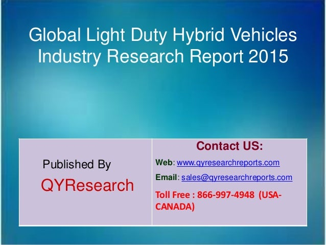 Global Light Duty Hybrid Vehicles Industry Research Report 2015 Published By QYResearch Contact US: Web: www.qyresearchrep...