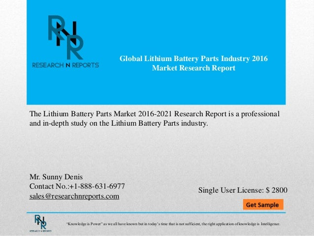 Global Lithium Battery Parts Industry 2016 Market Research Report Mr. Sunny Denis Contact No.:+1-888-631-6977 sales@resear...