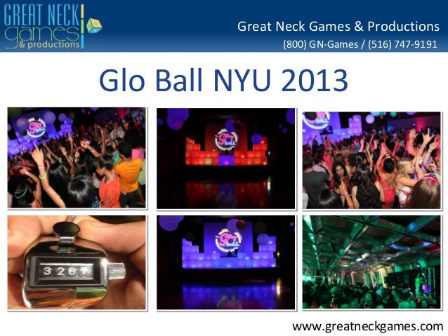(800) GN-Games / (516) 747-9191 www.greatneckgames.com Great Neck Games & Productions Glo Ball NYU 2013