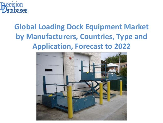 Loading dock equipment market analysis and forecasts report 2017 20 global loading dock equipment market by manufacturers countries type and application publicscrutiny Choice Image