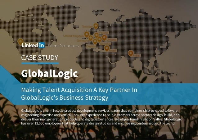 CASE STUDY Making Talent Acquisition A Key Partner In GlobalLogic's Business Strategy GlobalLogic is a full-lifecycleprodu...