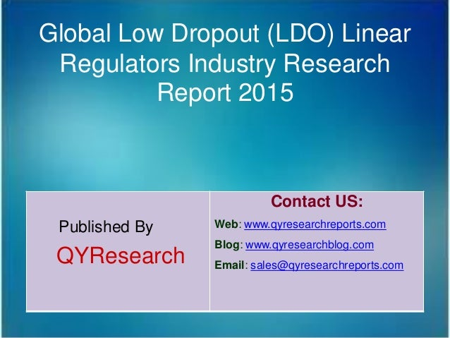 Global Low Dropout (LDO) Linear Regulators Industry Research Report 2015 Published By QYResearch Contact US: Web: www.qyre...